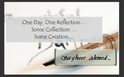 One Day One Reflection, Some Collection…Some Creation – Sagheer Ahmed